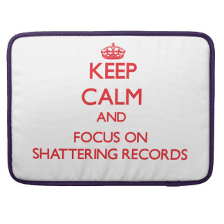 Keep Calm and focus on Shattering Records MacBook Pro Sleeves