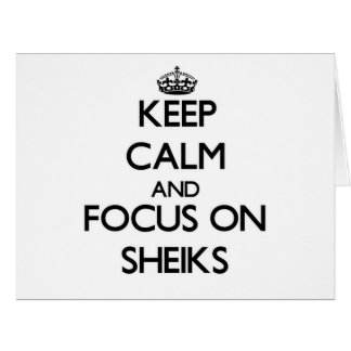 Keep Calm and focus on Sheiks Large Greeting Card