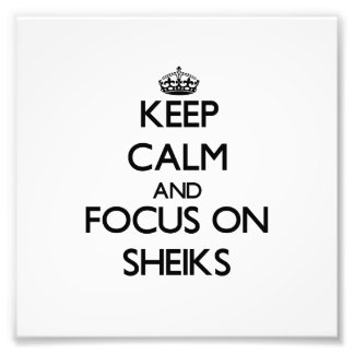 Keep Calm and focus on Sheiks Photographic Print