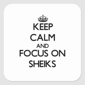 Keep Calm and focus on Sheiks Square Sticker