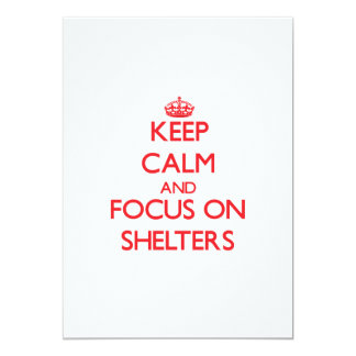 Keep Calm and focus on Shelters 5x7 Paper Invitation Card