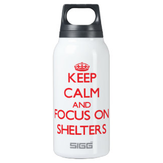 Keep Calm and focus on Shelters 10 Oz Insulated SIGG Thermos Water Bottle