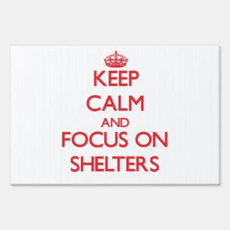 Keep Calm and focus on Shelters Lawn Sign