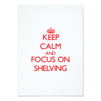 Keep Calm and focus on Shelving 5x7 Paper Invitation Card