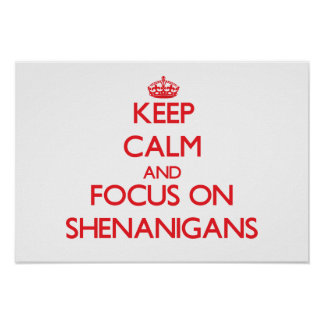 Keep Calm and focus on Shenanigans Print