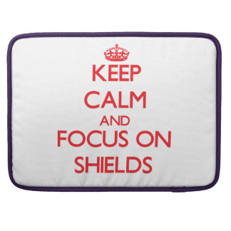 Keep Calm and focus on Shields Sleeve For MacBook Pro
