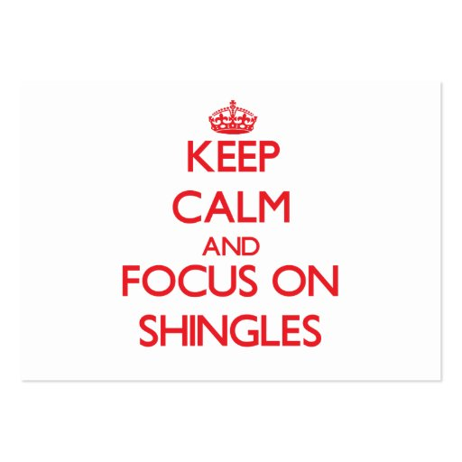 Keep Calm and focus on Shingles Business Card Template