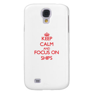 Keep Calm and focus on Ships Galaxy S4 Case