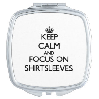 Keep Calm and focus on Shirtsleeves Makeup Mirror