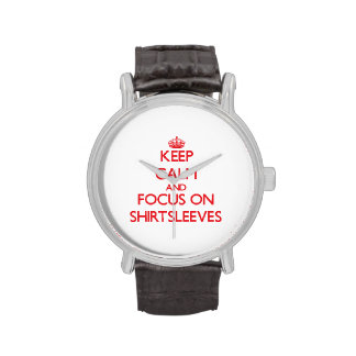 Keep Calm and focus on Shirtsleeves Watches
