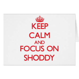 Keep Calm and focus on Shoddy Greeting Card