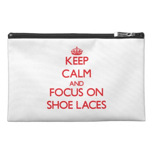 Keep Calm and focus on Shoe Laces Travel Accessories Bag