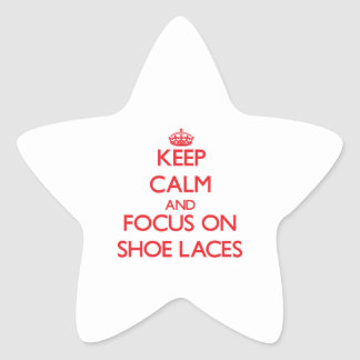 Keep Calm and focus on Shoe Laces Star Stickers