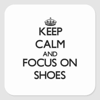 Keep Calm and focus on Shoes Square Sticker