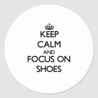 Keep Calm and focus on Shoes Round Sticker