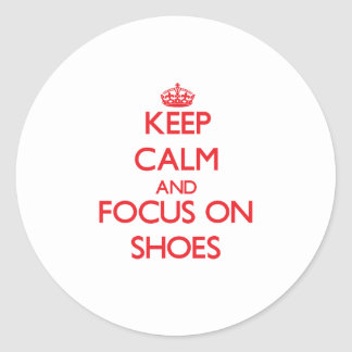 Keep Calm and focus on Shoes Round Stickers