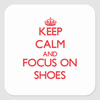 Keep Calm and focus on Shoes Square Stickers