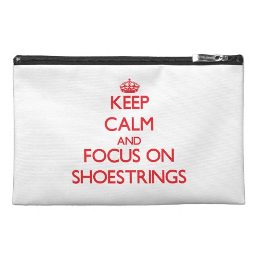 Keep Calm and focus on Shoestrings Travel Accessories Bags
