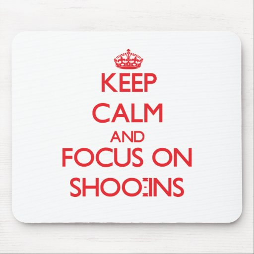 Keep Calm and focus on Shoo-Ins Mousepads