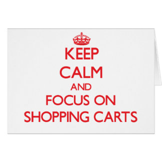 Keep Calm and focus on Shopping Carts Greeting Card