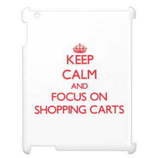 Keep Calm and focus on Shopping Carts iPad Cases