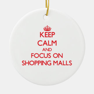 Keep Calm and focus on Shopping Malls Ceramic Ornament