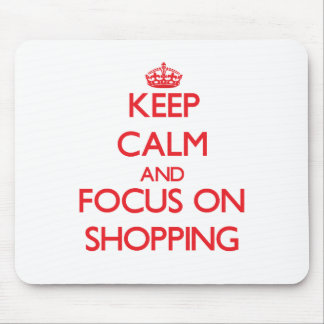 Keep Calm and focus on Shopping Mousepads