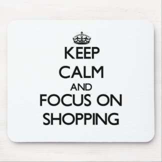 Keep Calm and focus on Shopping Mouse Pads