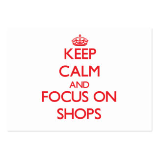 Keep Calm and focus on Shops Business Card Templates