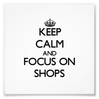 Keep Calm and focus on Shops Photo