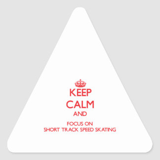 Keep calm and focus on Short Track Speed Skating Triangle Sticker