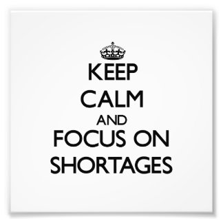Keep Calm and focus on Shortages Photo Print