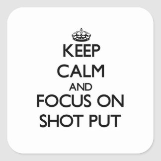 Keep Calm and focus on Shot Put Square Sticker