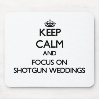 Keep Calm and focus on Shotgun Weddings Mouse Pad