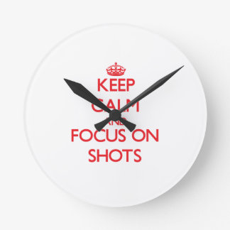 Keep Calm and focus on Shots Round Clock