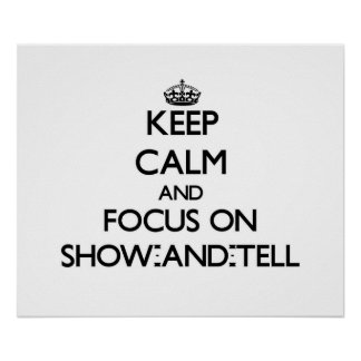 Keep Calm and focus on Show-And-Tell Poster