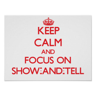 Keep Calm and focus on Show-And-Tell Posters