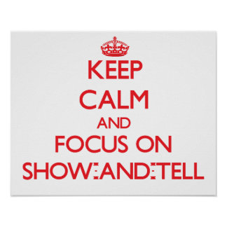 Keep Calm and focus on Show-And-Tell Print