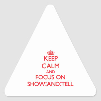 Keep Calm and focus on Show-And-Tell Triangle Sticker