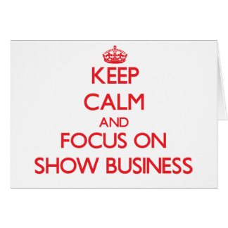 Keep Calm and focus on Show Business Greeting Card