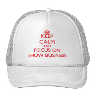 Keep Calm and focus on Show Business Trucker Hat