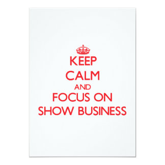Keep Calm and focus on Show Business 5x7 Paper Invitation Card
