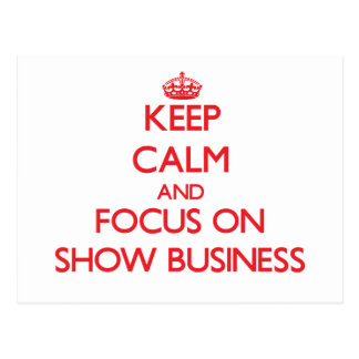 Keep Calm and focus on Show Business Postcard