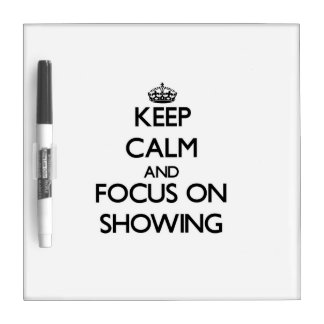 Keep Calm and focus on Showing Dry Erase Boards