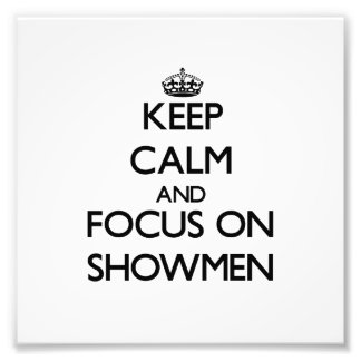 Keep Calm and focus on Showmen Photo Print