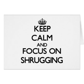 Keep Calm and focus on Shrugging Cards
