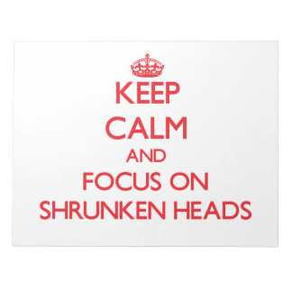 Keep Calm and focus on Shrunken Heads Memo Note Pads
