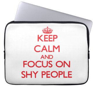 Keep Calm and focus on Shy People Laptop Computer Sleeves