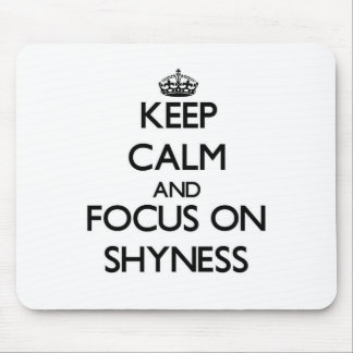 Keep Calm and focus on Shyness Mouse Pad