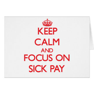 Keep Calm and focus on Sick Pay Greeting Card